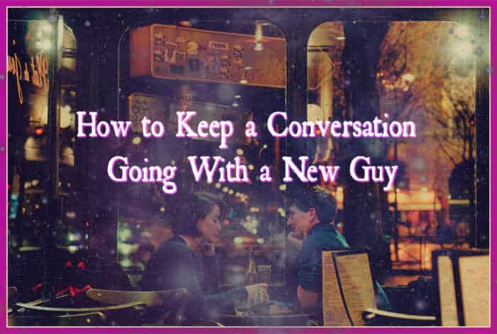 How to Keep a Conversation Going With a New Guy - Tip/Tricks