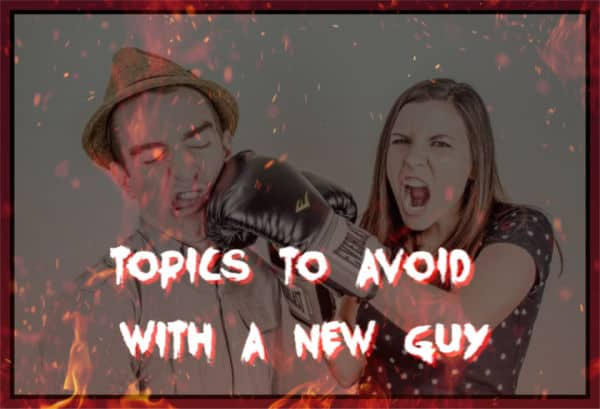 Topics to Avoid With a New Guy